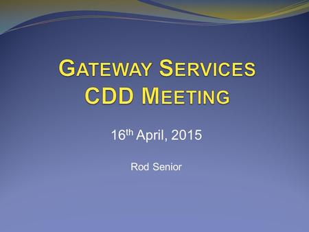 16 th April, 2015 Rod Senior. C HRONOLOGY 2007GSCDD assumes ownership of north Gateway Blvd. 2012Road Turnover Committee created 2013 RTC White Paper.