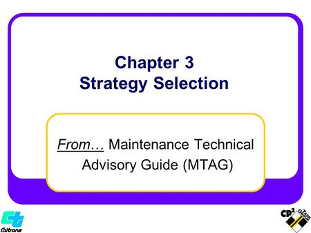 From… Maintenance Technical Advisory Guide (MTAG) Chapter 3 Strategy Selection.