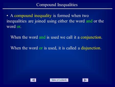 Table of Contents Compound Inequalities When the word and is used we call it a conjunction. A compound inequality is formed when two inequalities are joined.