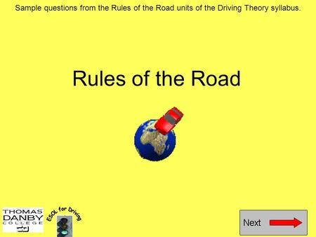 Rules of the Road Sample questions from the Rules of the Road units of the Driving Theory syllabus.