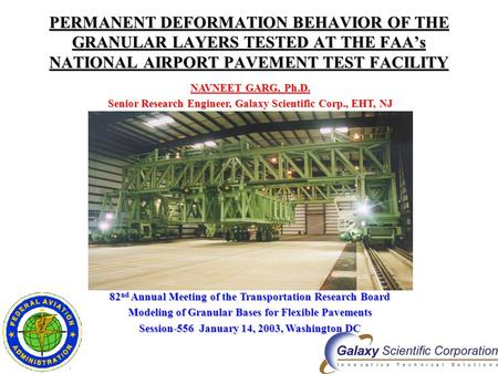 PERMANENT DEFORMATION BEHAVIOR OF THE GRANULAR LAYERS TESTED AT THE FAA's NATIONAL AIRPORT PAVEMENT TEST FACILITY NAVNEET GARG, Ph.D. Senior Research Engineer,
