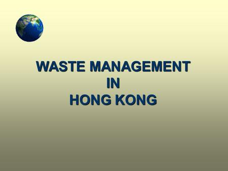 WASTE MANAGEMENT IN HONG KONG. Landfills in HK HK's landfills will reach capacity in 7 years. Their life-span will be shorter if --recovery rate of waste.