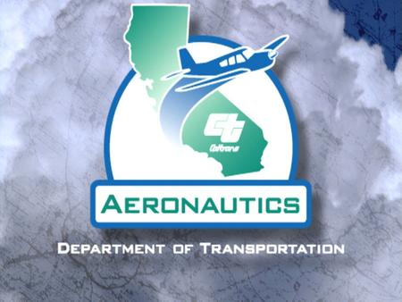 1Caltrans Division of Aeronautics. 2 Aeronautics Mission Assist in the development and preservation of a safe and environmentally compatible air transportation.