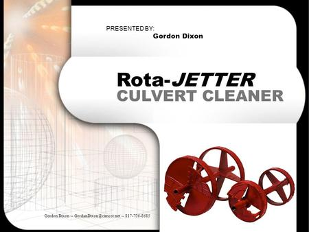 Rota-JETTER CULVERT CLEANER PRESENTED BY: Gordon Dixon