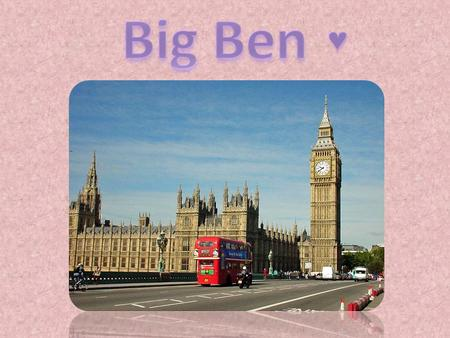 The big clock on the tower of the Palace of Westminster in London is often called Big Ben. But Big Ben is really the bell of the clock. It is the biggest.