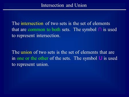 Intersection and Union The intersection of two sets is the set of elements that are common to both sets. The symbol ∩ is used to represent intersection.