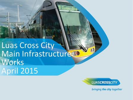 Luas Cross City Main Infrastructure Works April 2015.