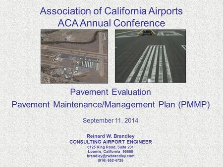 Association of California Airports ACA Annual Conference Pavement Evaluation Pavement Maintenance/Management Plan (PMMP) September 11, 2014 Reinard W.