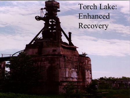 Torch Lake: Enhanced Recovery. 1868 first stamp mill opened on Torch Lake; 1/3 of lake filled in with stamp sands; 1968 last stamp mill on Torch Lake.