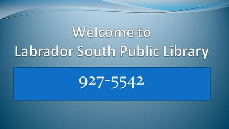 927-5542. Labrador South Public Library Hours Monday1:00 pm- 4:00 pm 5:30 pm - 8:30 pm TuesdayCL:OSED Wednesday5:30 pm - 9:00 pm Thursday9:30 am - 12:00.