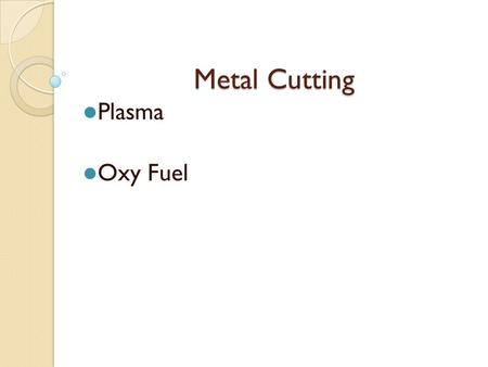 Metal Cutting Plasma Oxy Fuel. Plasma Arc Cutting (PAC) is a cutting process that uses an arc and a high-velocity, ionized gas coming through a nozzle.