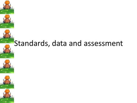 Standards, data and assessment. Links to Tfel 1.6 Design, plan and organise for teaching and learning 2.4 Support and challenge students to achieve high.