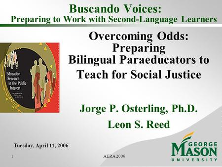 1AERA 2006 Buscando Voices: Preparing to Work with Second-Language Learners Overcoming Odds: Preparing Bilingual Paraeducators to Teach for Social Justice.