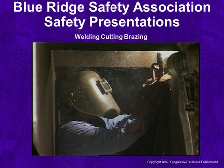 Copyright  Progressive Business Publications Blue Ridge Safety Association Safety Presentations Welding Cutting Brazing.