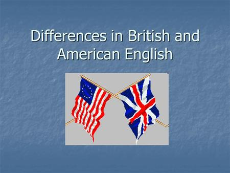 "Differences in British and American English. ""England and America are two countries divided by a common language."" ~George Bernard Shaw."