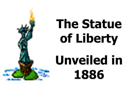The Statue of Liberty Unveiled in 1886 Dedicated by U.S. President Grover Cleveland on Oct. 28, 1886.