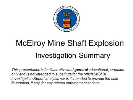 McElroy Mine Shaft Explosion Investigation Summary This presentation is for illustrative and general educational purposes only and is not intended to substitute.