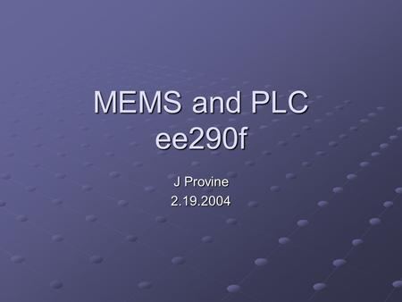 MEMS and PLC ee290f J Provine 2.19.2004. Overview Introduction & Motivation PLC components (AWG) MEMS components Desired System Integration technique.