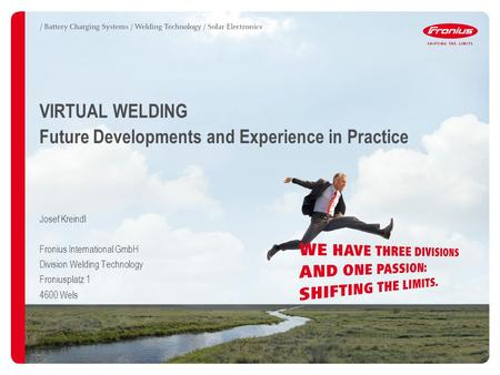 VIRTUAL WELDING Future Developments and Experience in Practice Josef Kreindl Fronius International GmbH Division Welding Technology Froniusplatz 1 4600.