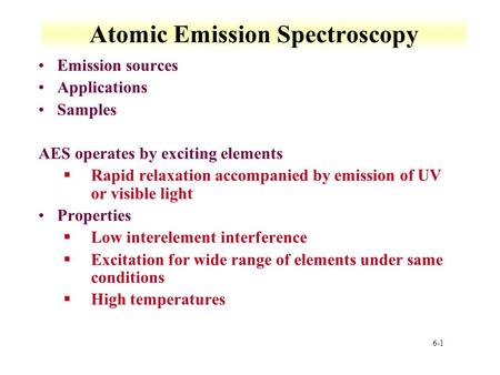 6-1 Atomic Emission Spectroscopy Emission sources Applications Samples AES operates by exciting elements §Rapid relaxation accompanied by emission of UV.