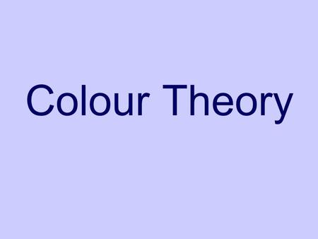 Colour Theory. The Colour Wheel Harmony Go well together (Close on the Colour Wheel)
