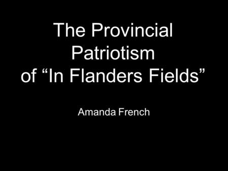 "The Provincial Patriotism of ""In Flanders Fields"" Amanda French."
