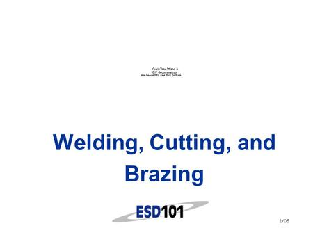 1/05 Welding, Cutting, and Brazing. 2 Notice  This presentation is provided to all Educational Service District 101 (ESD 101) schools at no cost.  This.