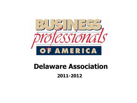 Delaware Association 2011-2012. Delaware Association  Reports  BOD  CEAC  Special Recognition & Torch Awards  State Officer Leadership Team  State.