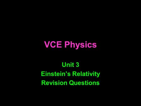 VCE Physics Unit 3 Einstein's Relativity Revision Questions.