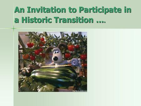 An Invitation to Participate in a Historic Transition ….