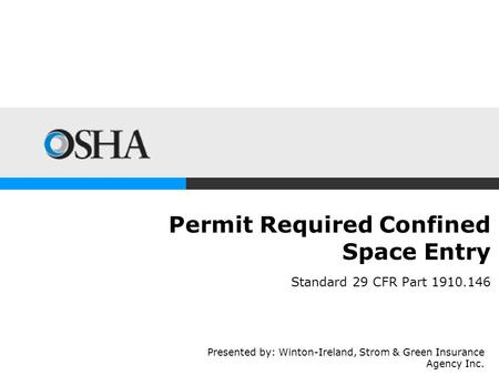 Permit Required Confined Space Entry Standard 29 CFR Part 1910.146 Presented by: Winton-Ireland, Strom & Green Insurance Agency Inc.