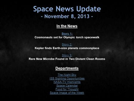 Space News Update - November 8, 2013 - In the News Story 1: Story 1: Cosmonauts set for Olympic torch spacewalk Story 2: Story 2: Kepler finds Earth-size.