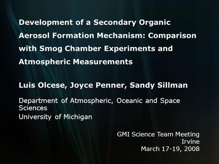 Development of a Secondary Organic Aerosol Formation Mechanism: Comparison with Smog Chamber Experiments and Atmospheric Measurements Luis Olcese, Joyce.