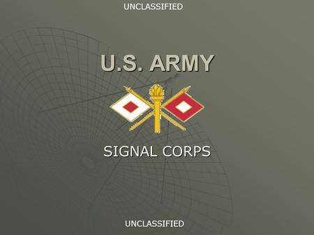 U.S. ARMY SIGNAL CORPS UNCLASSIFIED. PURPOSE  GIVEN HIGHLY MOTIVATED UH CADETS IN A CLASSROOM ENVIRONMENT, CONDUCT A BREIF ON THE UNITED STATES ARMY.