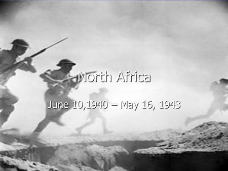 North Africa June 10,1940 – May 16, 1943. Timeline September 13, 1940- Italians invade Egypt September 13, 1940- Italians invade Egypt February 9, 1941-