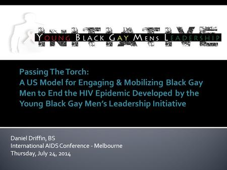 Daniel Driffin, BS International AIDS Conference - Melbourne Thursday, July 24, 2014.