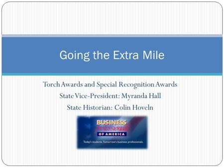 Torch Awards and Special Recognition Awards State Vice-President: Myranda Hall State Historian: Colin Hoveln Going the Extra Mile.