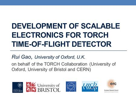 Rui Gao, University of Oxford, U.K. on behalf of the TORCH Collaboration (University of Oxford, University of Bristol and CERN) DEVELOPMENT OF SCALABLE.