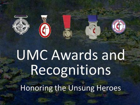 UMC Awards and Recognitions Honoring the Unsung Heroes.
