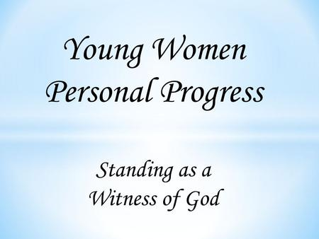 Young Women Personal Progress Standing as a Witness of God.