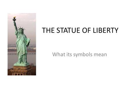 THE STATUE OF LIBERTY What its symbols mean. The Torch The torch is the strongest symbol that Bartholdi incorporated into the Statue. In fact the Statue's.