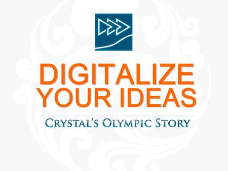DIGITALIZE YOUR IDEAS. Content WHO WE ARE PART 1 PART 2 OUR OLYMPIC STORY PART 3 WHAT WE DO.