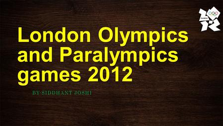 London Olympics and Paralympics games 2012 BY-SIDDHANT JOSHI.