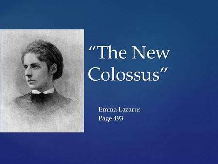 """The New Colossus"" Emma Lazarus Page 493."