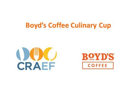 Boyd's Coffee Culinary Cup. California Restaurant Association Educational Foundation California ProStart Competition Boot Camp 2014-2015 Culinary Competition.
