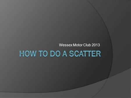 "Wessex Motor Club 2013. What is a scatter? Collection of points (called route checks [RCs]) ""scattered"" over the map. You are provided with clues which,"