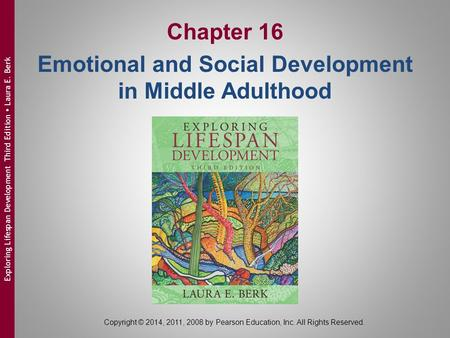 Copyright © 2014, 2011, 2008 by Pearson Education, Inc. All Rights Reserved. Exploring Lifespan Development Third Edition  Laura E. Berk Chapter 16 Emotional.