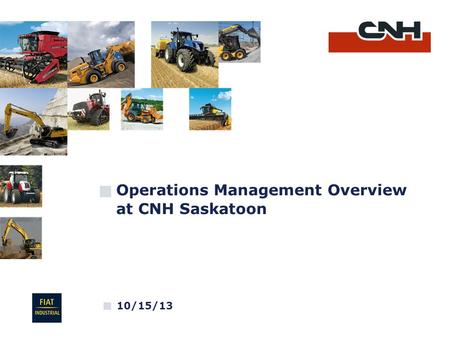 Operations Management Overview at CNH Saskatoon 10/15/13.