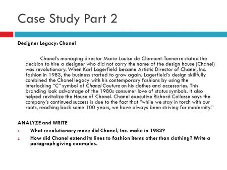 Case Study Part 2 Designer Legacy: Chanel Chanel's managing director Marie-Louise de Clermont-Tonnerre stated the decision to hire a designer who did not.