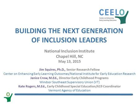 BUILDING THE NEXT GENERATION OF INCLUSION LEADERS National Inclusion Institute Chapel Hill, NC May 13, 2015 Jim Squires, Ph.D., Senior Research Fellow.